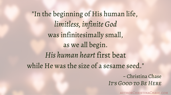 a quote from It's Good to Be Here by Christina Chase about the conception of God in the flesh and first human heartbeat